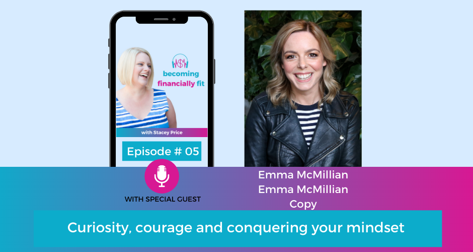 Episode 6 – Curiosity, courage and conquering your mindset